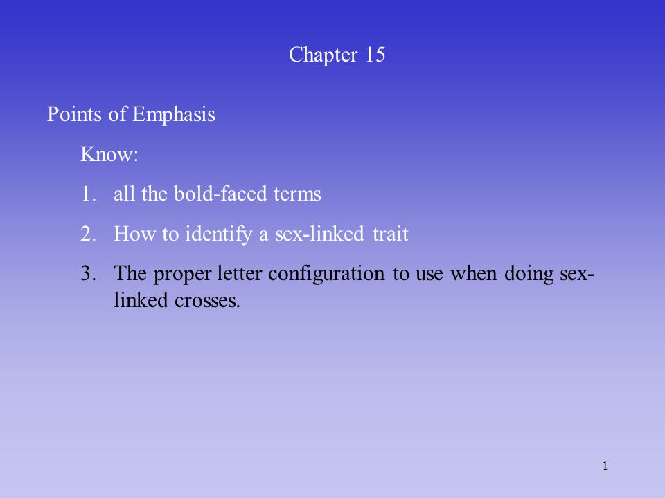 Chapter 15 Points of Emphasis. Know: 1. all the bold-faced terms. How to identify a sex-linked trait.