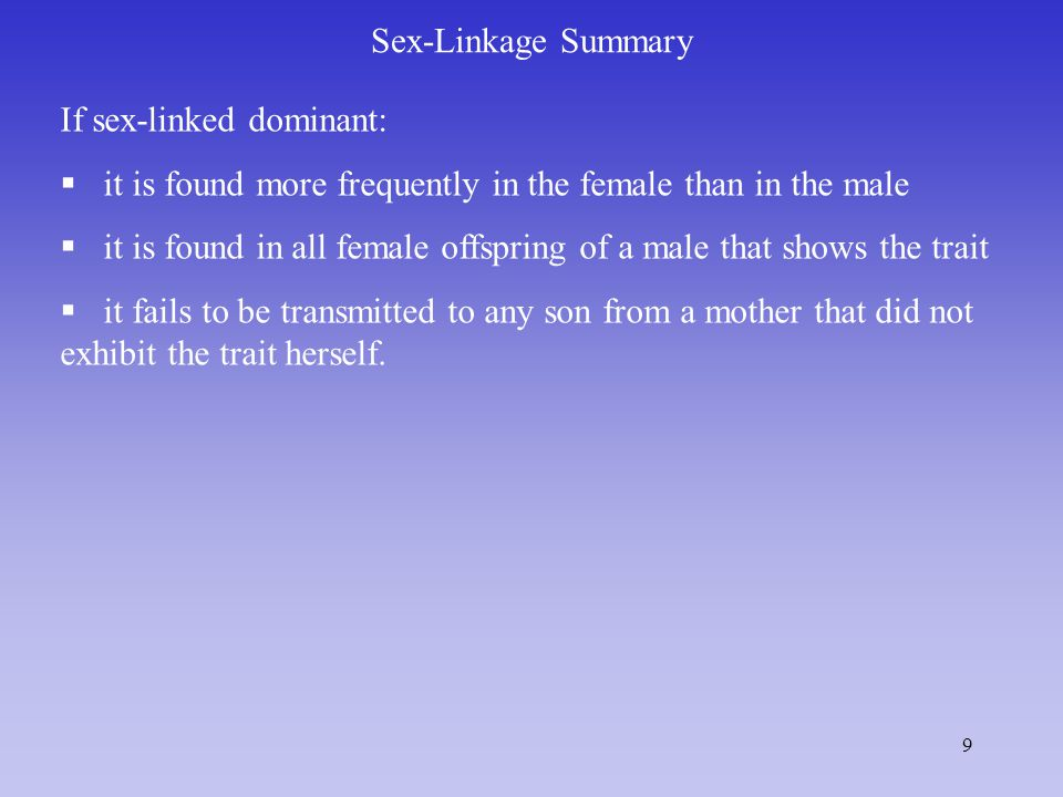 Sex-Linkage Summary If sex-linked dominant: it is found more frequently in the female than in the male.