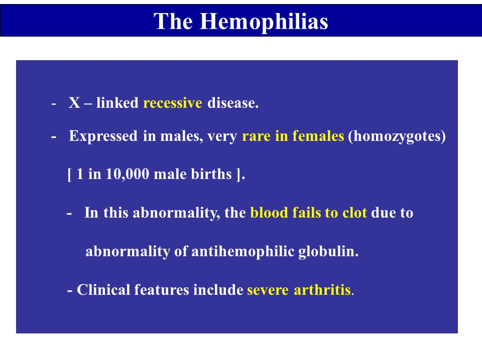 The Hemophilias - X – linked recessive disease.