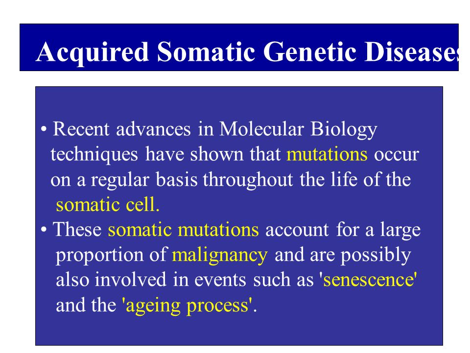 Acquired Somatic Genetic Diseases