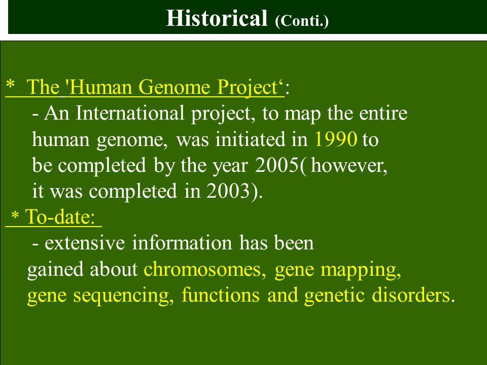Historical (Conti.) * The Human Genome Project':