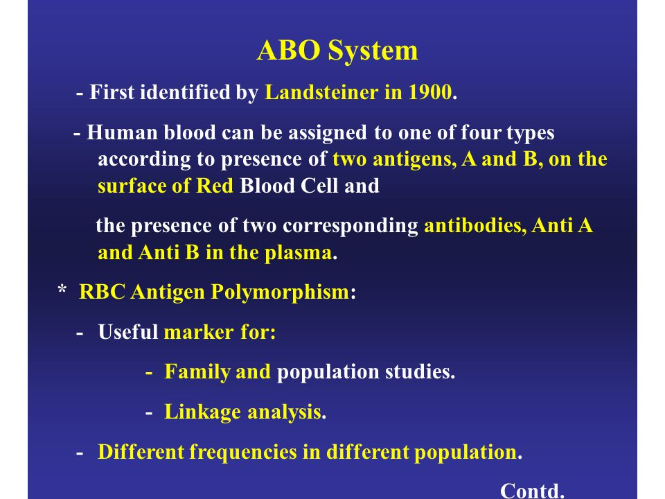 ABO System - First identified by Landsteiner in 1900.