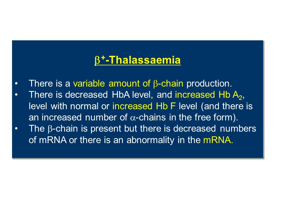 +-Thalassaemia There is a variable amount of -chain production.