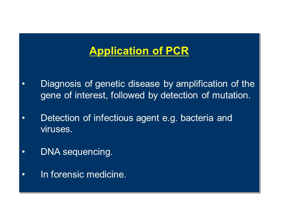 Application of PCR Diagnosis of genetic disease by amplification of the gene of interest, followed by detection of mutation.