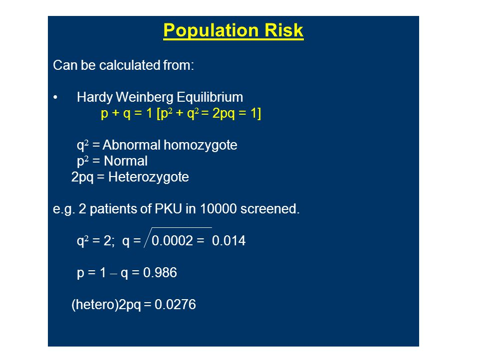 Population Risk Can be calculated from: Hardy Weinberg Equilibrium