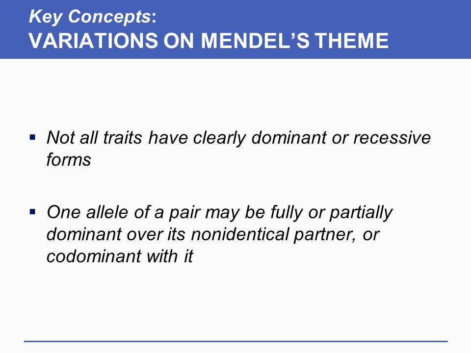 Key Concepts: VARIATIONS ON MENDEL'S THEME