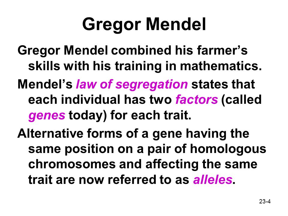 Gregor Mendel Gregor Mendel combined his farmer's skills with his training in mathematics.