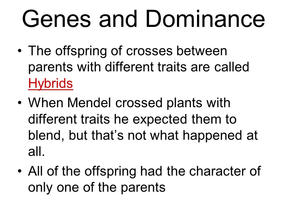 Genes and Dominance The offspring of crosses between parents with different traits are called Hybrids.