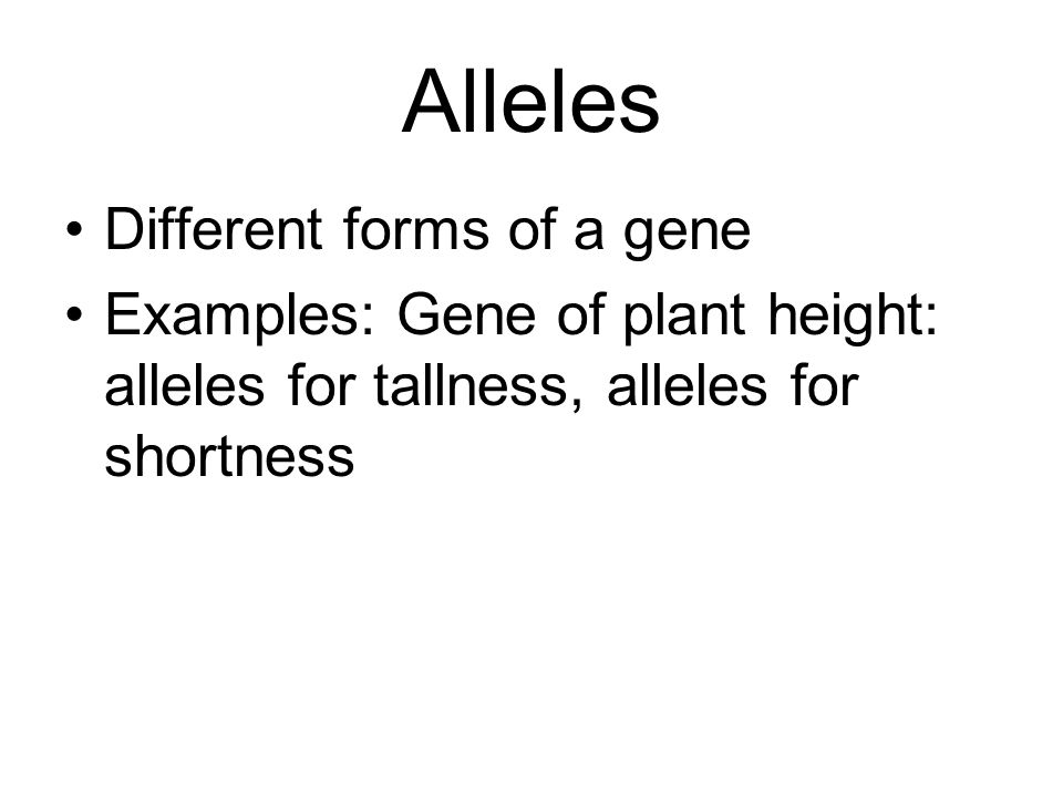 Alleles Different forms of a gene