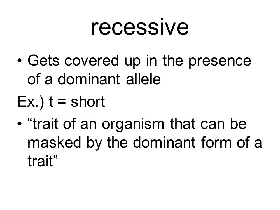 recessive Gets covered up in the presence of a dominant allele