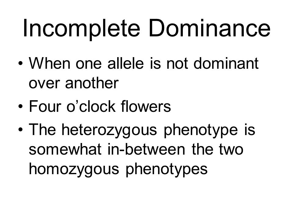 Incomplete Dominance When one allele is not dominant over another