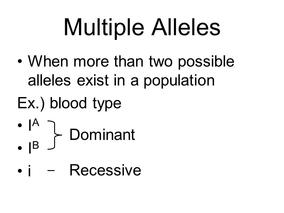 Multiple Alleles When more than two possible alleles exist in a population. Ex.) blood type. IA. IB.