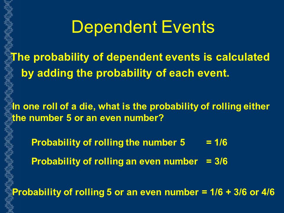 Dependent Events The probability of dependent events is calculated