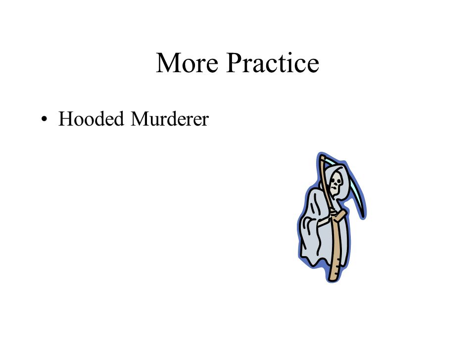 More Practice Hooded Murderer