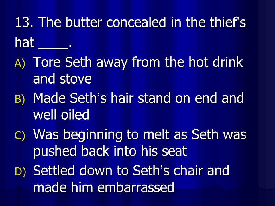 13. The butter concealed in the thief's