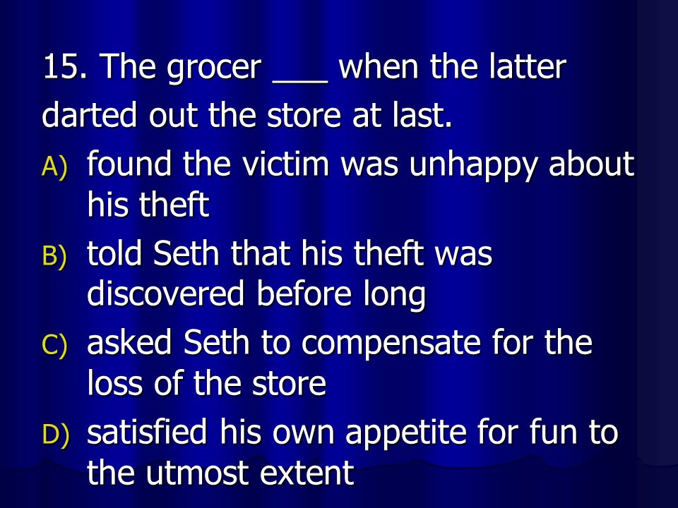 15. The grocer ___ when the latter
