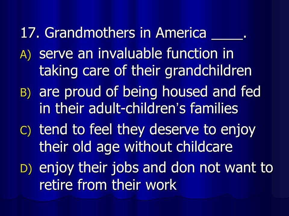17. Grandmothers in America ____.