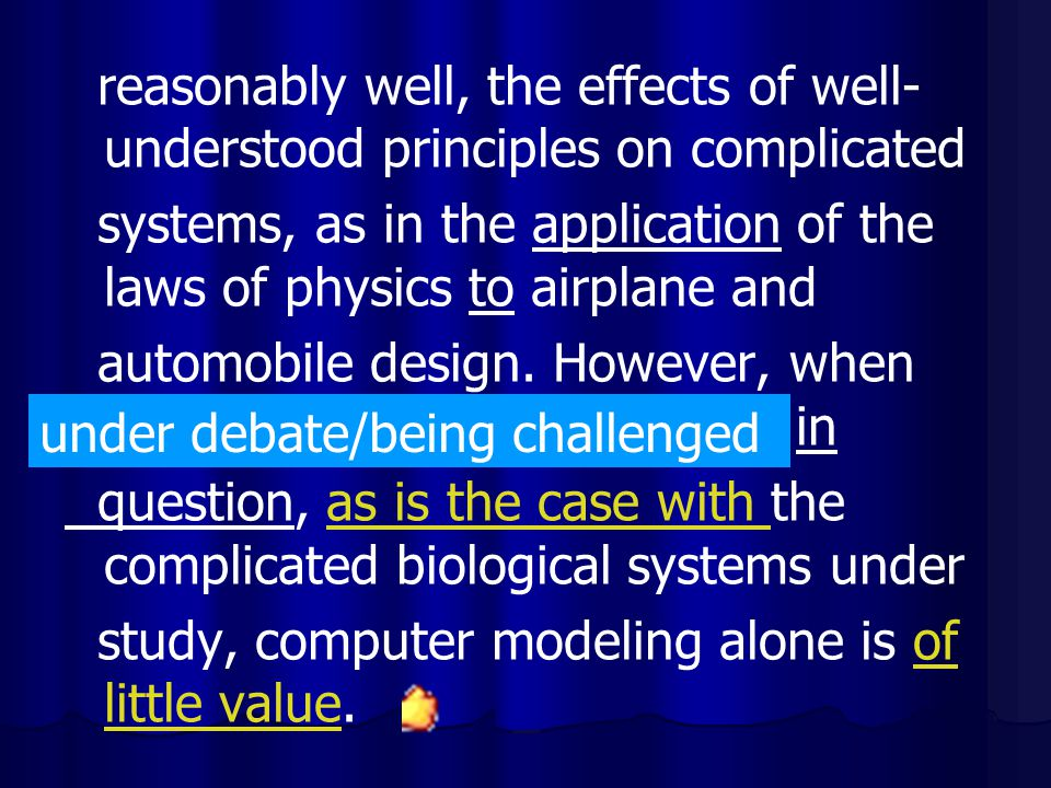 reasonably well, the effects of well-understood principles on complicated