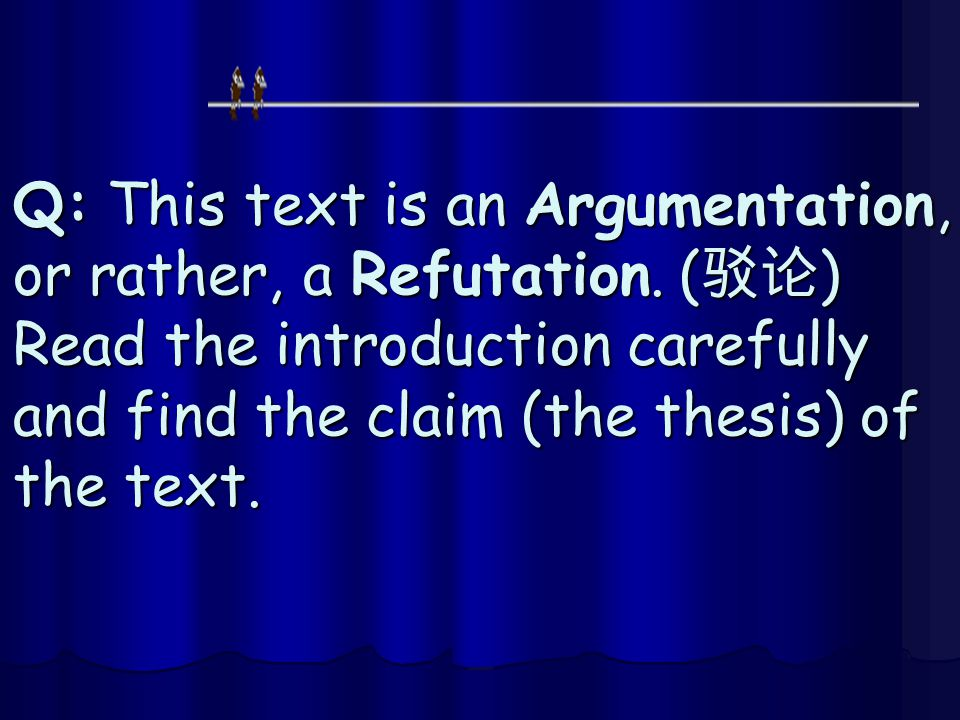 Q: This text is an Argumentation, or rather, a Refutation