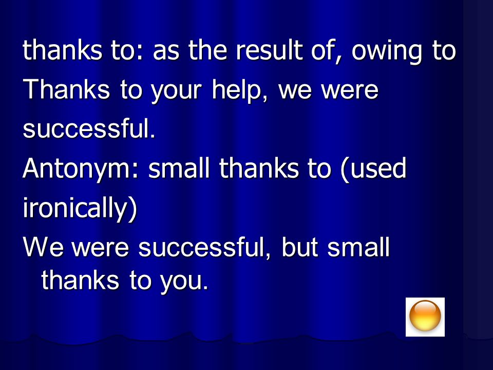 thanks to: as the result of, owing to