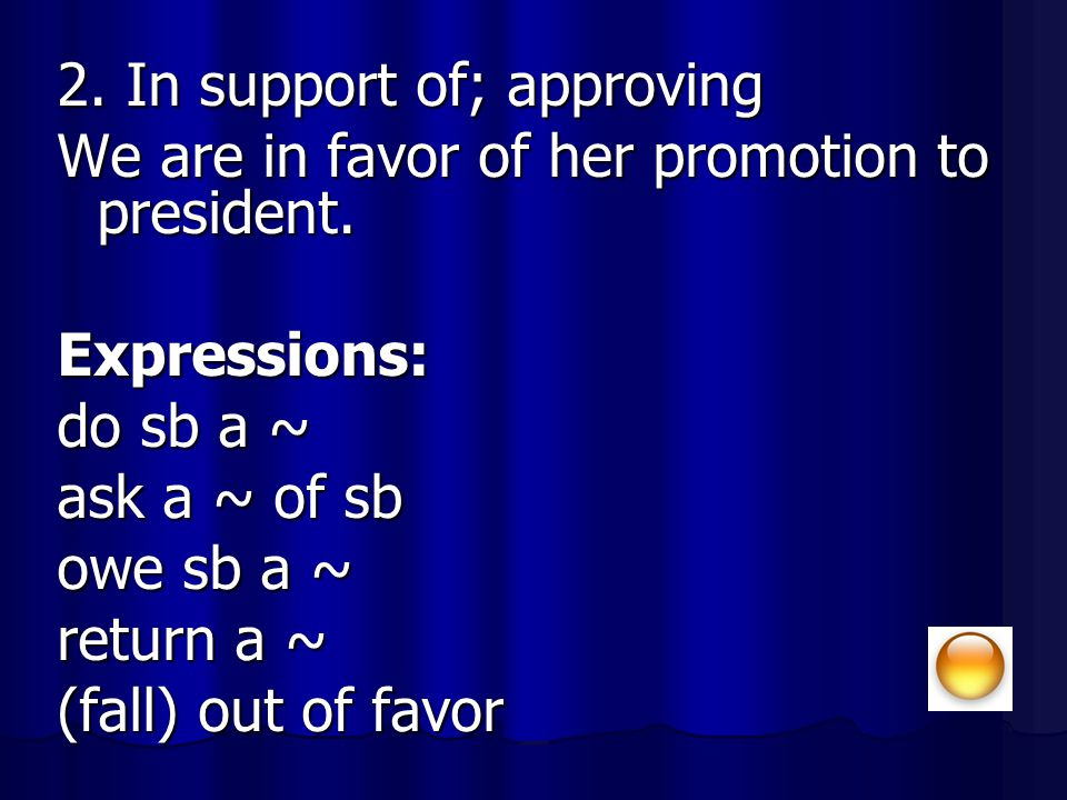 2. In support of; approving