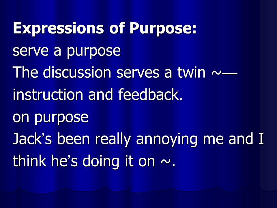 Expressions of Purpose: serve a purpose