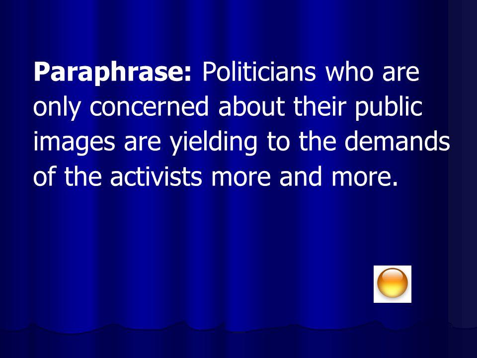 Paraphrase: Politicians who are