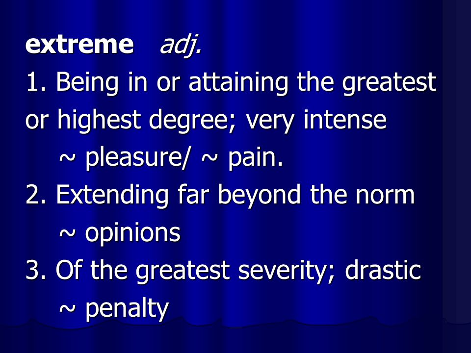 1. Being in or attaining the greatest or highest degree; very intense