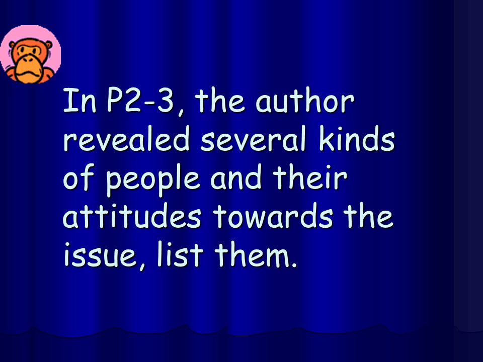 In P2-3, the author revealed several kinds of people and their attitudes towards the issue, list them.