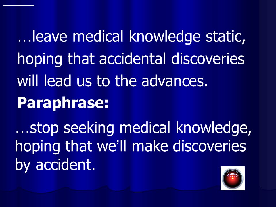 …leave medical knowledge static,