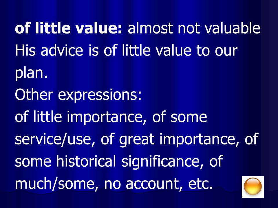 of little value: almost not valuable