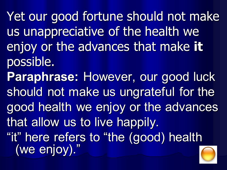 Yet our good fortune should not make