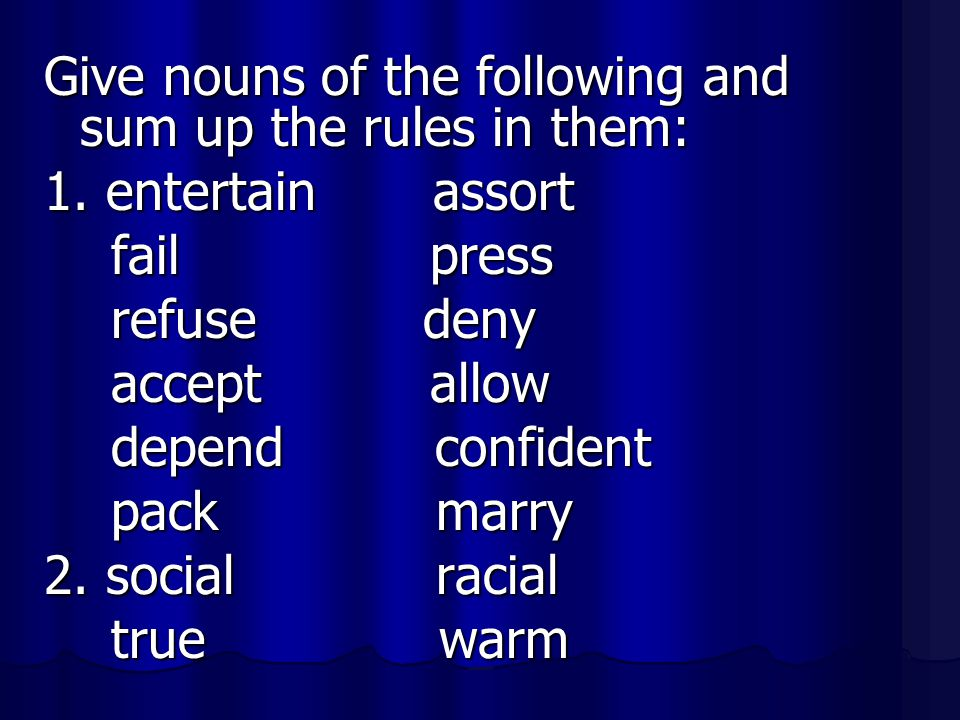 Give nouns of the following and sum up the rules in them: