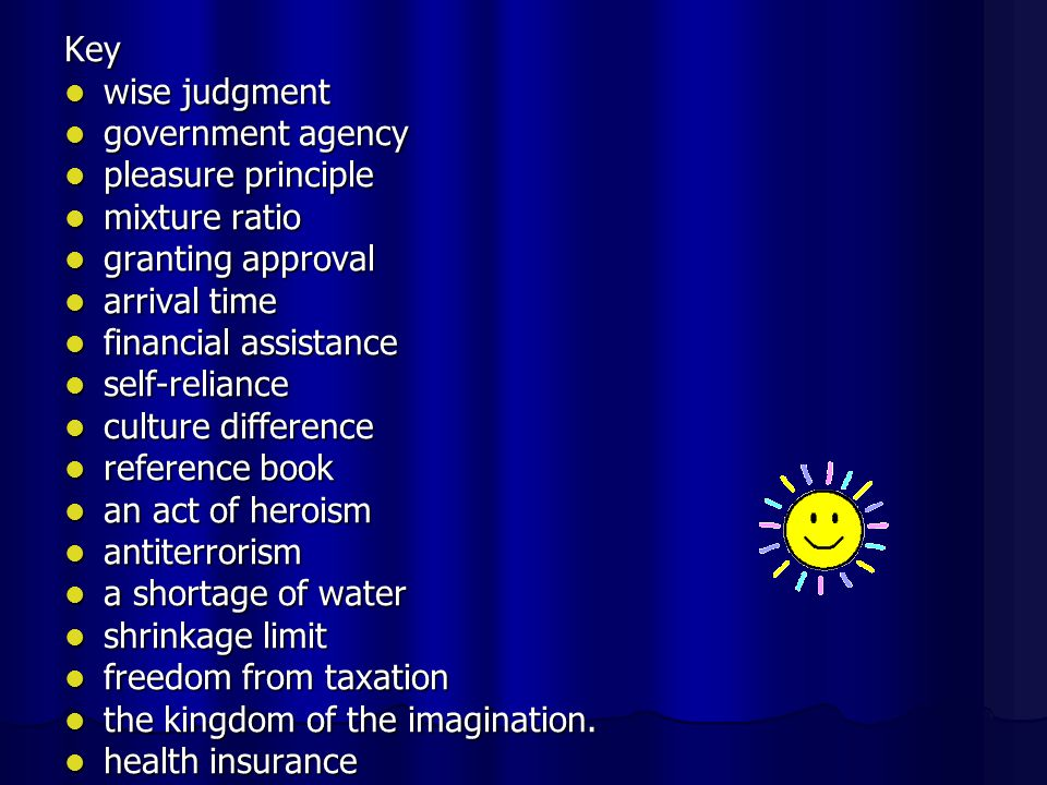 Key wise judgment. government agency. pleasure principle. mixture ratio. granting approval. arrival time.