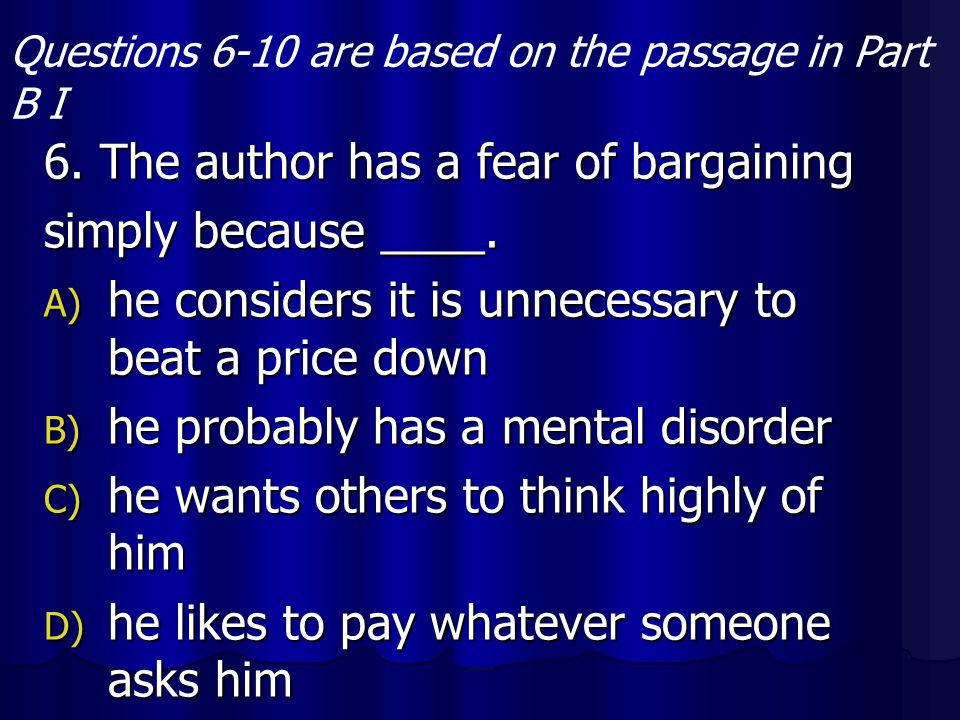 6. The author has a fear of bargaining simply because ____.