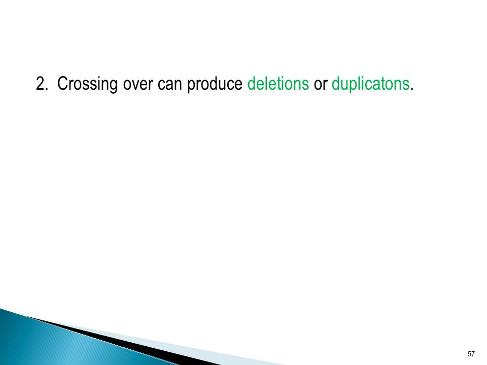 2. Crossing over can produce deletions or duplicatons.
