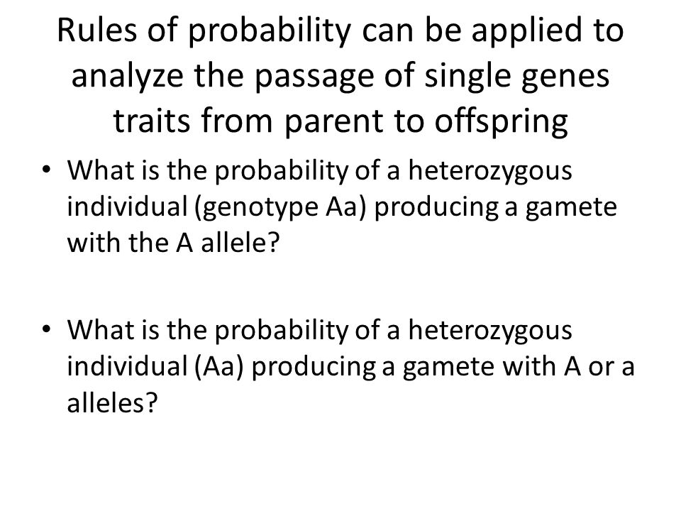 Rules of probability can be applied to analyze the passage of single genes traits from parent to offspring