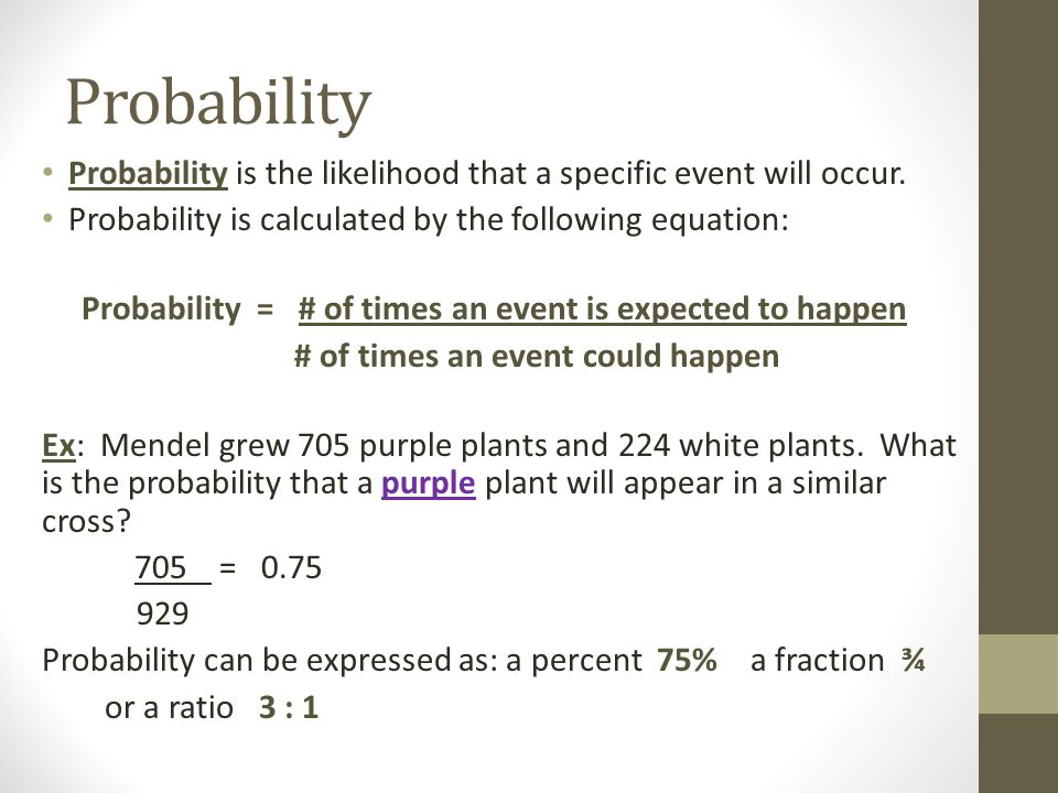 Probability Probability is the likelihood that a specific event will occur. Probability is calculated by the following equation: