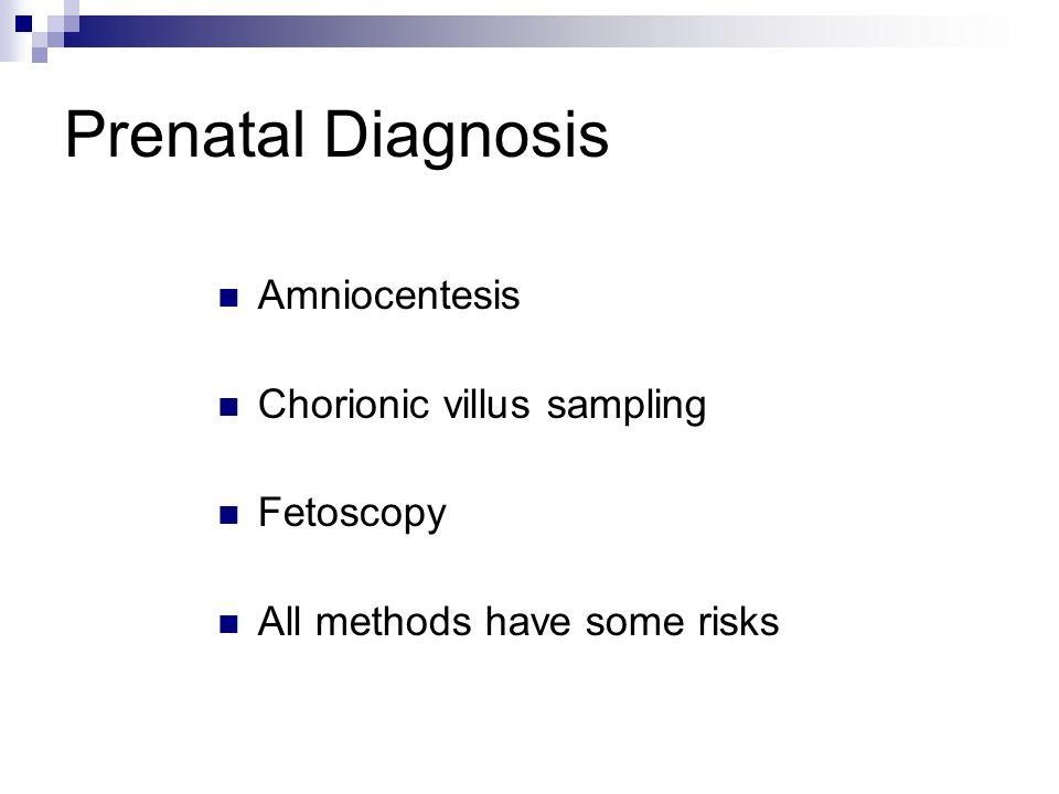 Prenatal Diagnosis Amniocentesis Chorionic villus sampling Fetoscopy