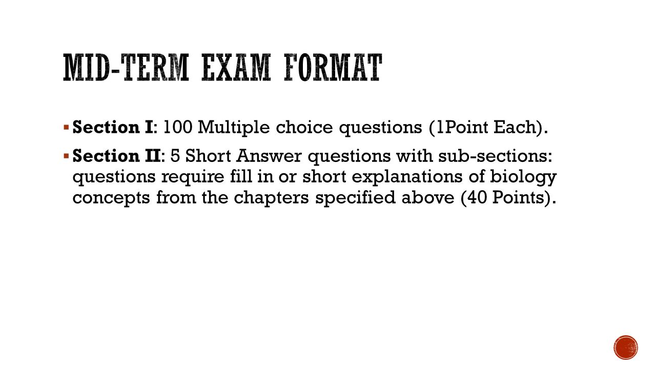 Mid-term exam format Section I: 100 Multiple choice questions (1Point Each).