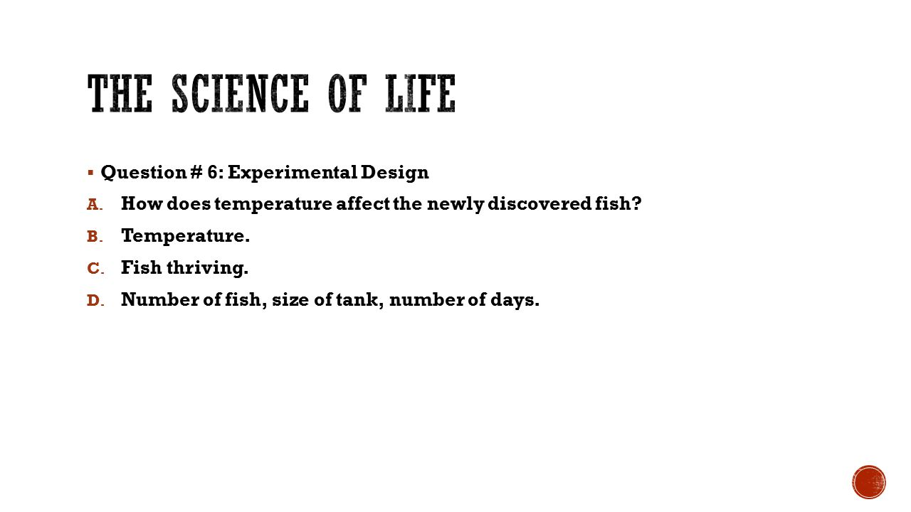 The science of life Question # 6: Experimental Design