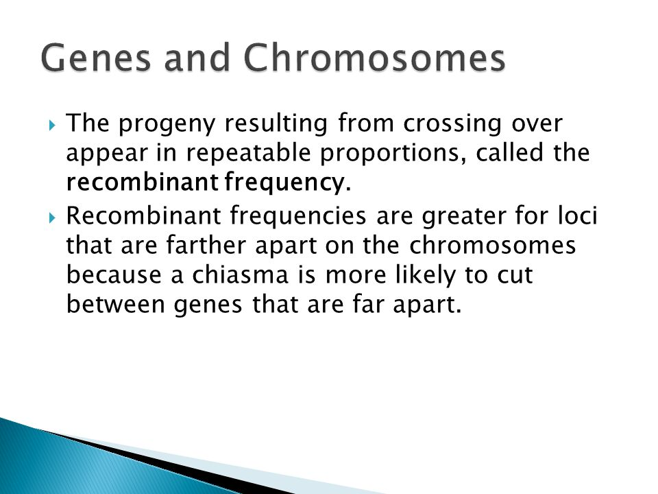 Genes and Chromosomes The progeny resulting from crossing over appear in repeatable proportions, called the recombinant frequency.