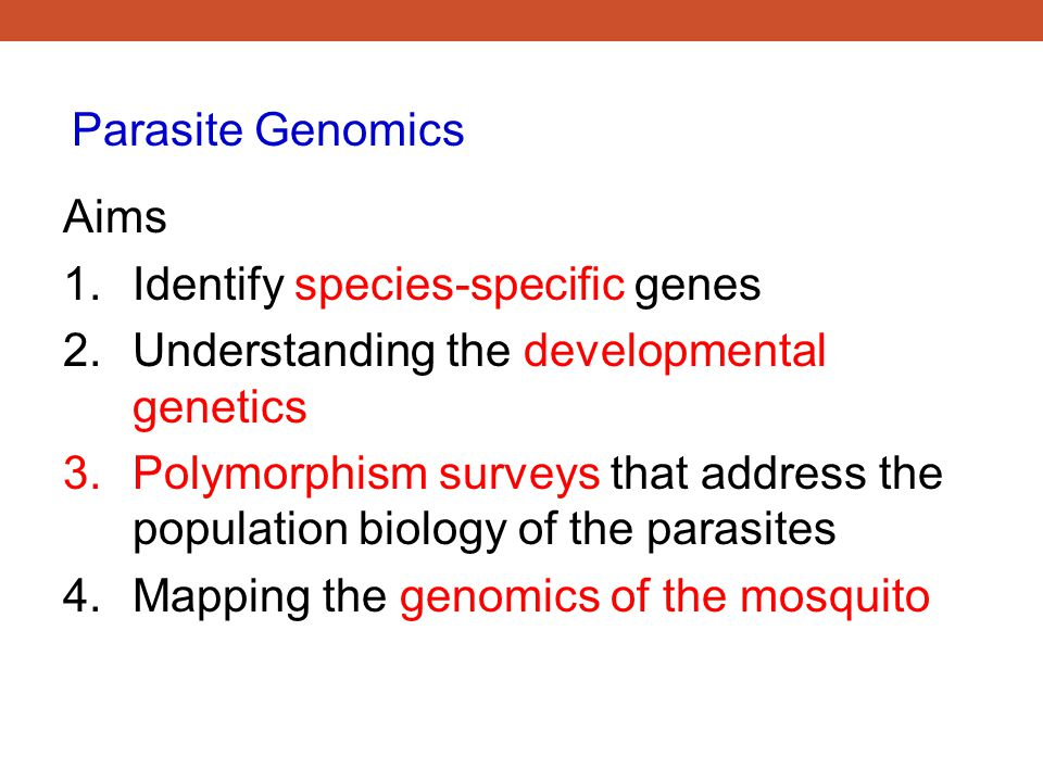 Parasite Genomics Aims. Identify species-specific genes. Understanding the developmental genetics.