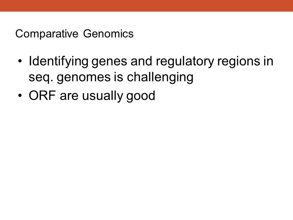 Comparative Genomics Identifying genes and regulatory regions in seq.