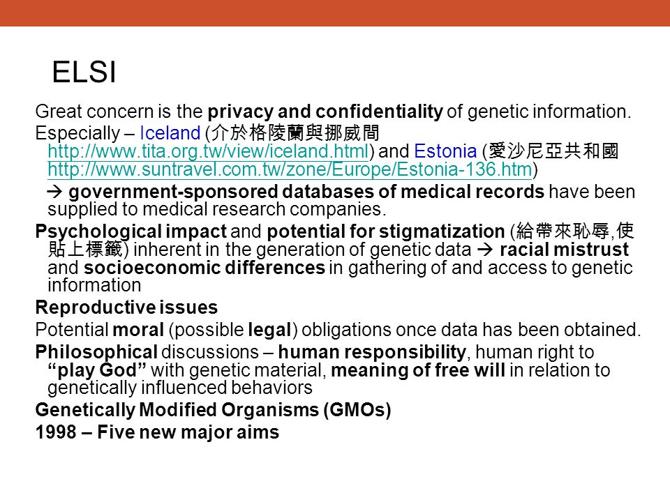 ELSI Great concern is the privacy and confidentiality of genetic information.