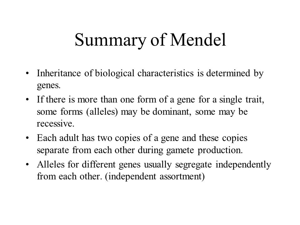 Summary of Mendel Inheritance of biological characteristics is determined by genes.