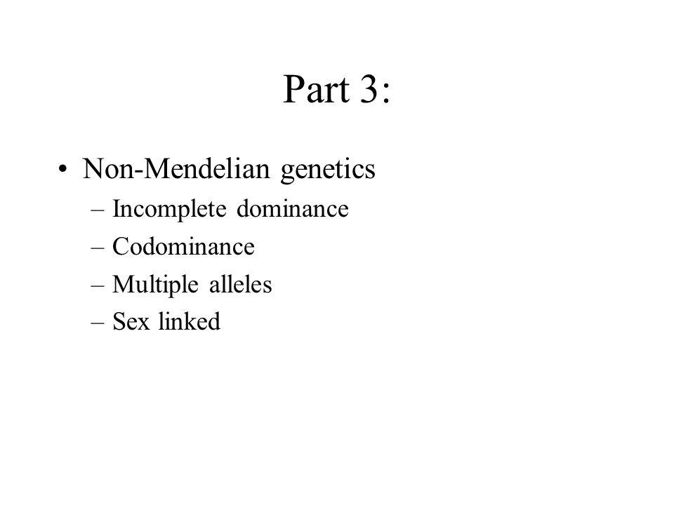 Part 3: Non-Mendelian genetics Incomplete dominance Codominance