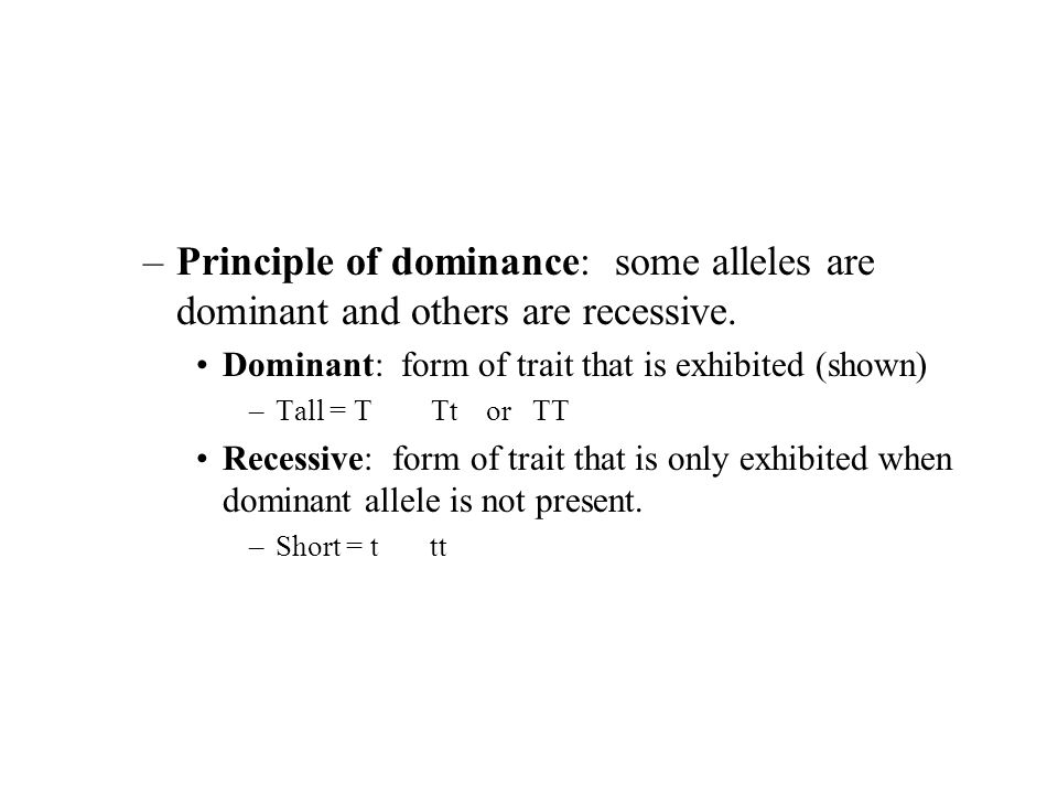 Principle of dominance: some alleles are dominant and others are recessive.
