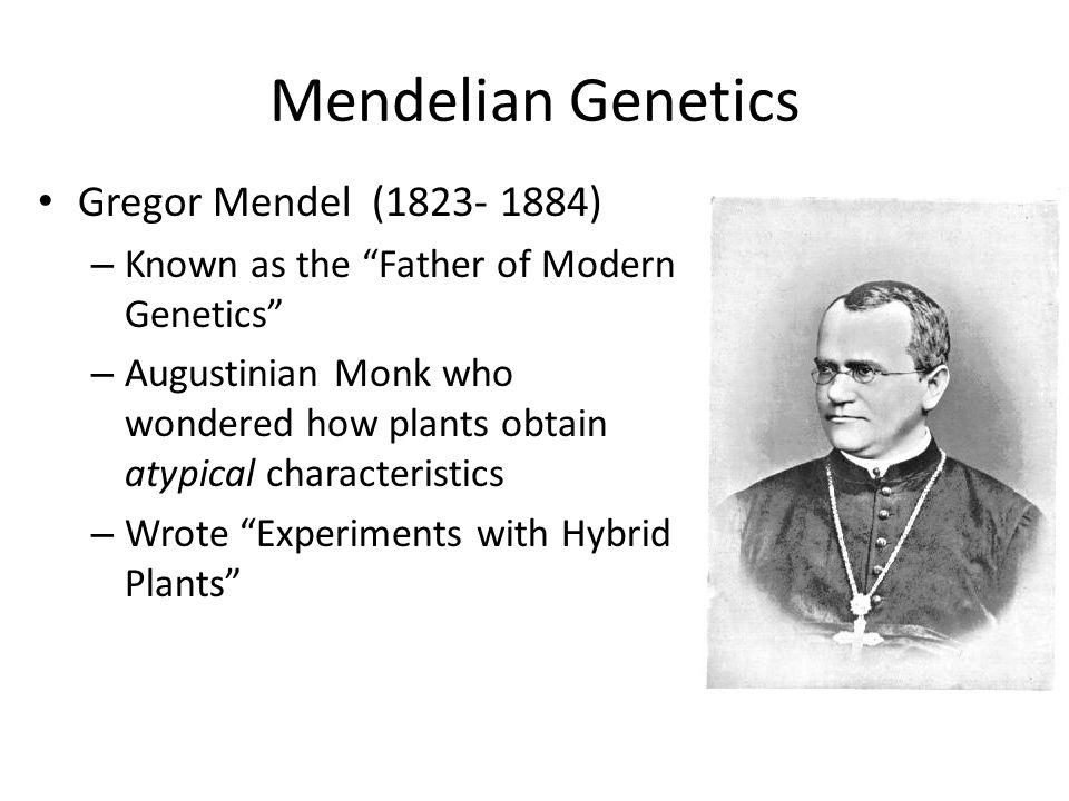 Mendelian Genetics Gregor Mendel (1823- 1884)