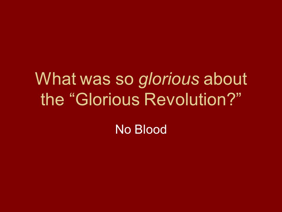 What was so glorious about the Glorious Revolution